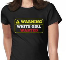 Warning Sign White Girl Wasted #drunk Womens Fitted T-Shirt