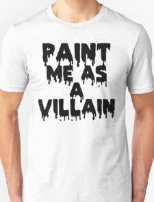 Paint Me As a Villain T-Shirt