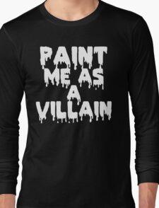 Paint Me As a Villain Long Sleeve T-Shirt