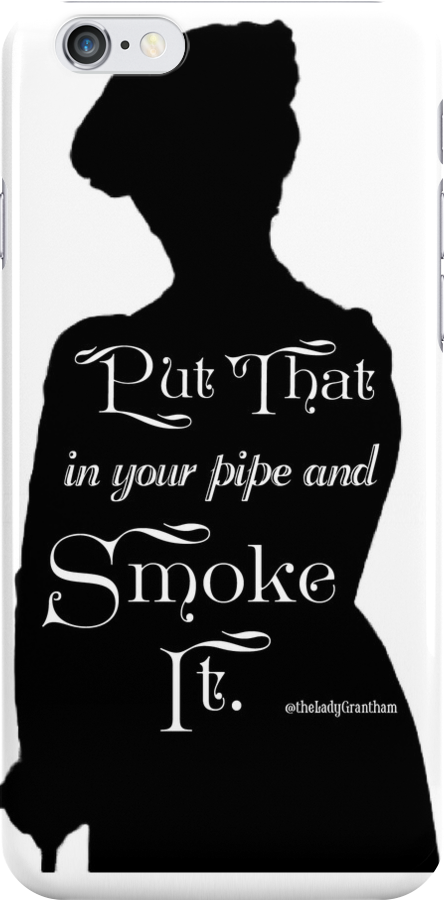 Put That in Your Pipe and Smoke it by Dowager Countess