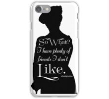 So What? I Have Plenty of Friends I Don't Like iPhone Case/Skin