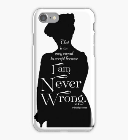 That is an Easy Caveat to Accept, Because I am Never Wrong iPhone Case/Skin