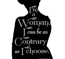 I'm A Woman. I Can Be As Contrary As I Choose. by Dowager Countess