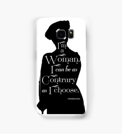 I'm A Woman. I Can Be As Contrary As I Choose. Samsung Galaxy Case/Skin