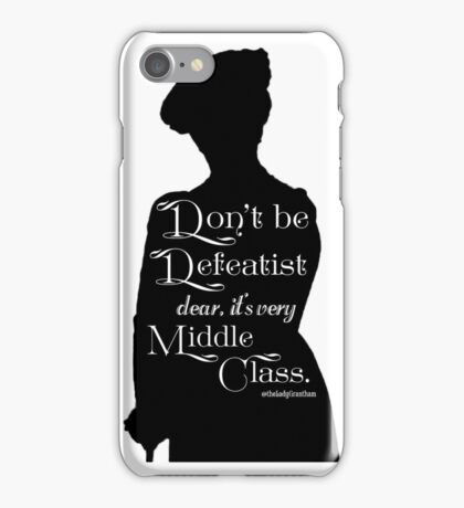 Don't Be Defeatist Dear, It's Very Middle Class iPhone Case/Skin