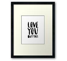 Love you butt face - black Framed Print