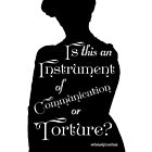 Is This An Instrument of Communication or Torture? by Dowager Countess