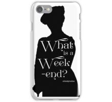 What is a Week-end? iPhone Case/Skin