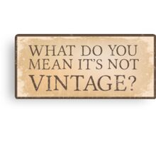 What do you mean it's not vintage? Canvas Print
