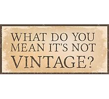 What do you mean it's not vintage? Photographic Print