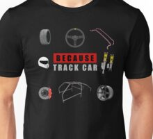 Because Track Car Unisex T-Shirt