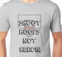 Shoot hoops, not heroin Unisex T-Shirt