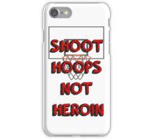 Shoot hoops, not heroin iPhone Case/Skin