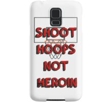 Shoot hoops, not heroin Samsung Galaxy Case/Skin