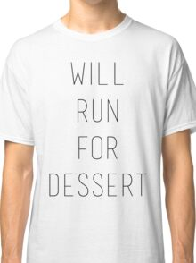 Will Run for Dessert Classic T-Shirt