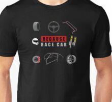 Because Race Car Unisex T-Shirt