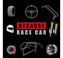 Because Race Car Photographic Print