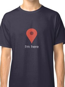 i am here Classic T-Shirt
