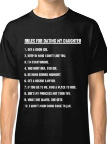 Rules For Dating My Daughter Classic T-Shirt