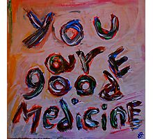 you are good medicine Photographic Print
