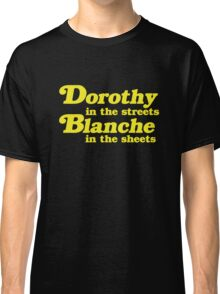 Dorothy In The Streets, Blanche in the Sheets Classic T-Shirt