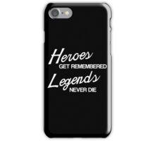 Heroes Get Remembered, Legends Never Die iPhone Case/Skin