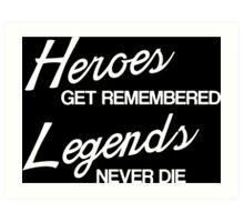 Heroes Get Remembered, Legends Never Die Art Print