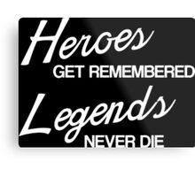 Heroes Get Remembered, Legends Never Die Metal Print