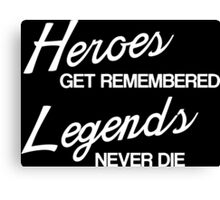 Heroes Get Remembered, Legends Never Die Canvas Print
