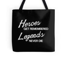 Heroes Get Remembered, Legends Never Die Tote Bag