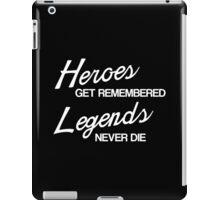 Heroes Get Remembered, Legends Never Die iPad Case/Skin