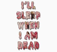 I'll sleep when I am dead by DopeShyt