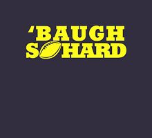 Baugh So Hard Unisex T-Shirt