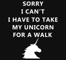 Sorry I can't, I have to take my unicorn for a walk Kids Clothes