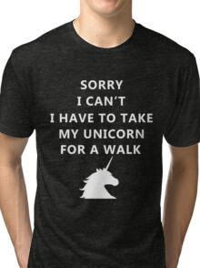 Sorry I can't, I have to take my unicorn for a walk Tri-blend T-Shirt