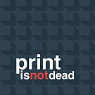 Print is Not Dead by modernistdesign