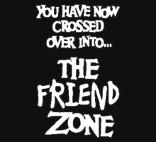 You Have Now Crossed Over Into The Friend Zone by GrimDork
