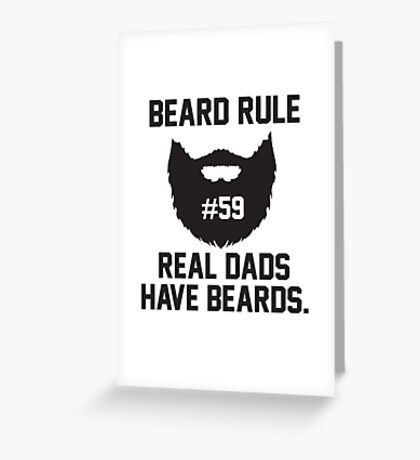 Beard Rule #59 - Real Dads Have Beards Greeting Card
