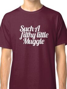 Such A Filthy Little Muggle Classic T-Shirt