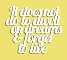 It does not do to dwell on dreams & forget to live One Piece - Short Sleeve