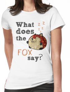 Fox Say? Womens Fitted T-Shirt