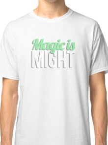 Magic is Might Classic T-Shirt