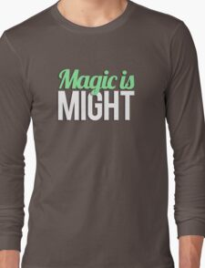 Magic is Might Long Sleeve T-Shirt