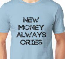 New Money Always Cries Unisex T-Shirt