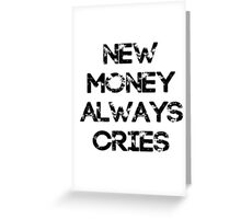 New Money Always Cries Greeting Card
