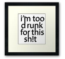 Too Drunk Framed Print