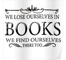 We lose ourselves in books... Poster