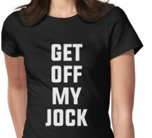 Get Off My Jock Womens Fitted T-Shirt