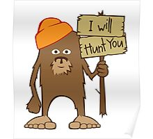 Sasquatch I Will Hunt You Poster