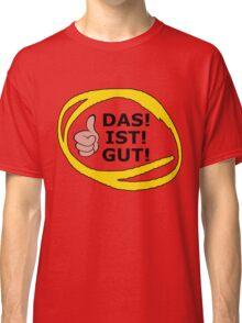 Das Ist Gut Classic T-Shirt